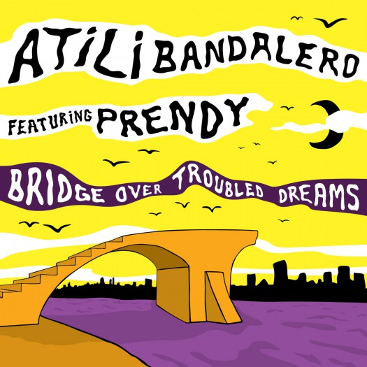 Atili Bandalero - Bridge Over Troubled Dreams