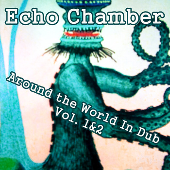 Echo-Chamber- Around The World In Dub Vol. 1 & 2 - Dan Dada Records
