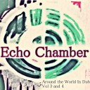 Echo Chamber - Around the World In Dub Vol 3 & 4