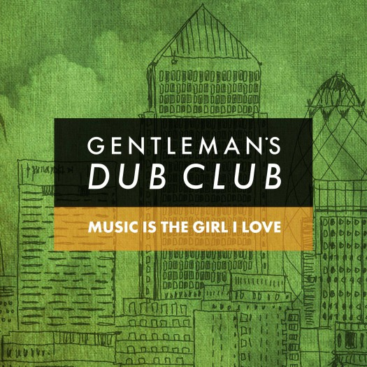 Gentleman's Dub Club - Music Is The Girl I Love