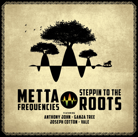 Metta Frequencies - Steppin To The Roots