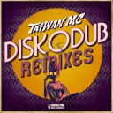 Taiwan MC - Diskodub Remixes
