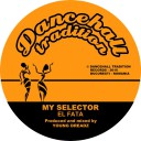 "El Fata - My Selector - 7"" Dancehall Tradition"