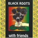 Black Roots - With Friends