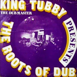 King Tubby The Dub Master presents The Roots Of Dub