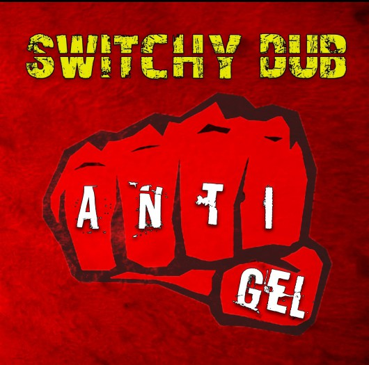Switchy Dub - Anti-Gel