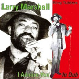 King Tubby's Meets Larry Marshall - I Admire You In Dub